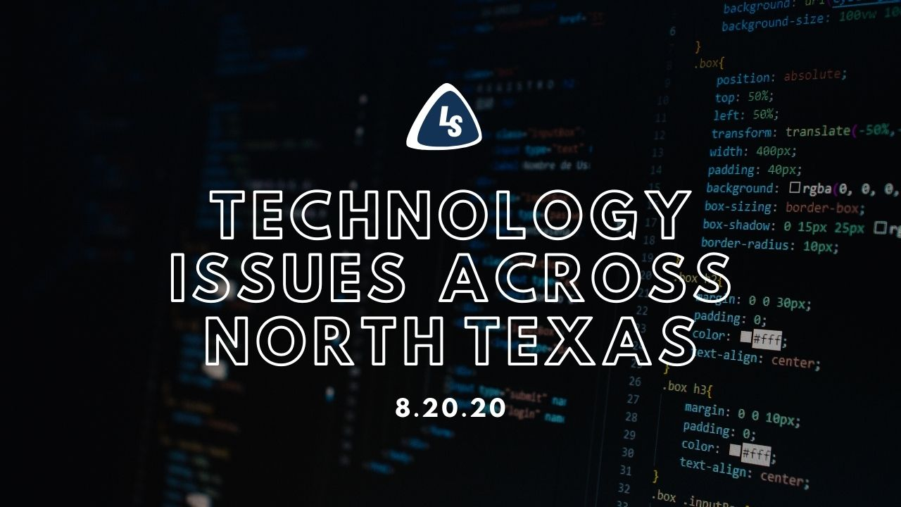 Technology Issues Across North Texas | 8.20.20